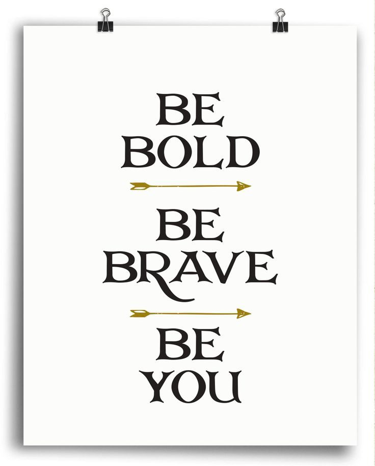 Brave Quotes Pleasing 25 Best Be Brave Quotes On Pinterest  Brave Quotes Be You