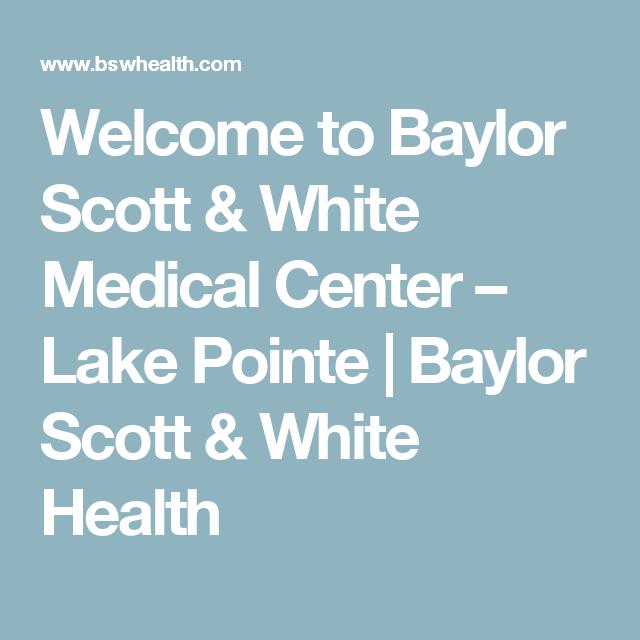 Welcome To Baylor Scott White Medical Center Lake Pointe Baylor Scott White Health Medical Center Medical Scott White