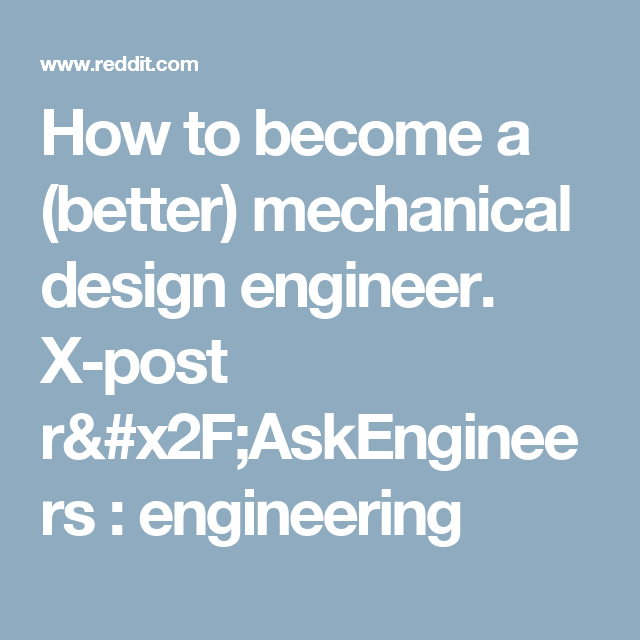 How To Become A Better Mechanical Design Engineer X Post R X2f Askengineers Engineering Engineering Design Mechanical Design Design