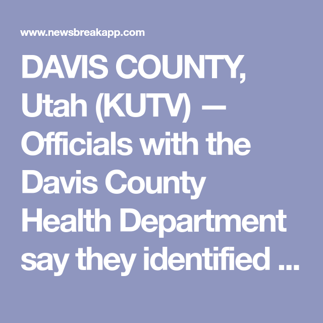 Davis County Utah Kutv Officials With The Davis County Health Department Say They Identified 50 People Who Came Into In 2020 Health Department Health Davis County