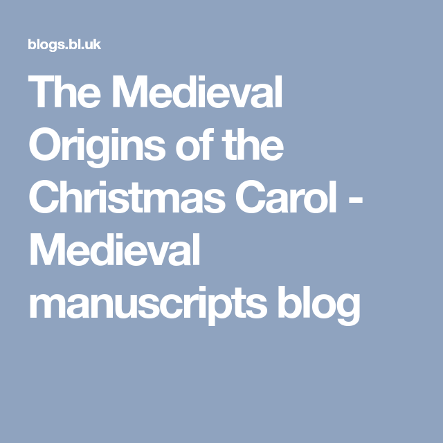 The Medieval Origins of the Christmas Carol - Medieval