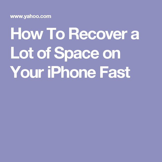 How To Recover a Lot of Space on Your iPhone Fast