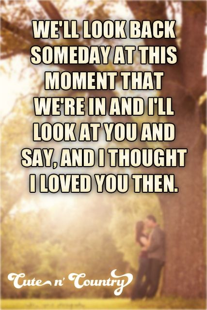 72 of the Best I Thought I Loved You Then Quotes