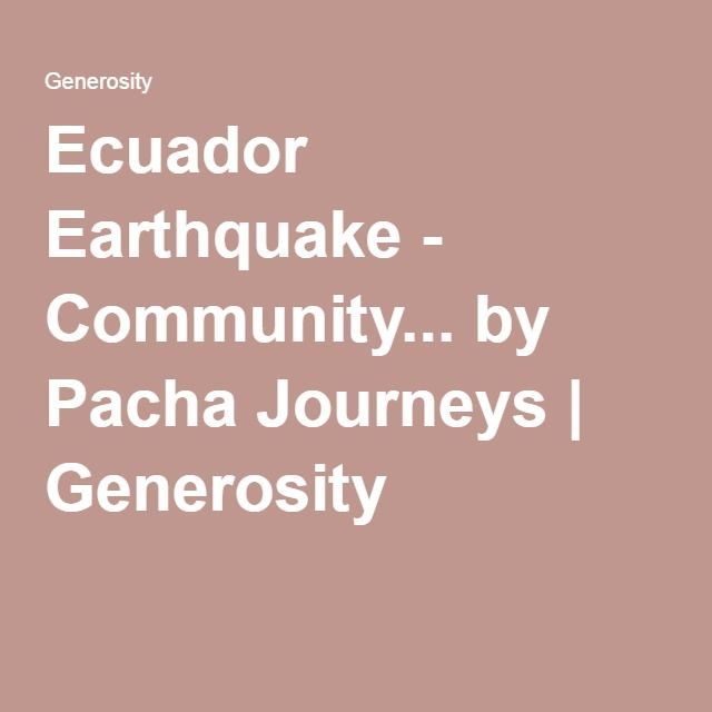Ecuador Earthquake - Community... by Pacha Journeys   Generosity