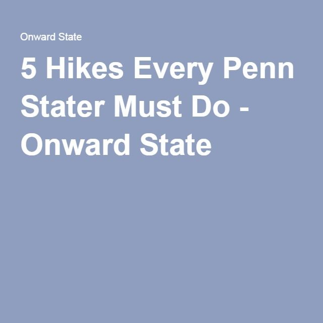 5 Hikes Every Penn Stater Must Do - Onward State Pennsylvania - Resume Sample For Pennsylvania University
