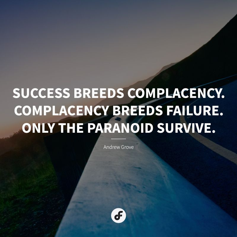 Complacency Quotes Interesting Success Breeds Complacencycomplacency Breeds Failureonly The