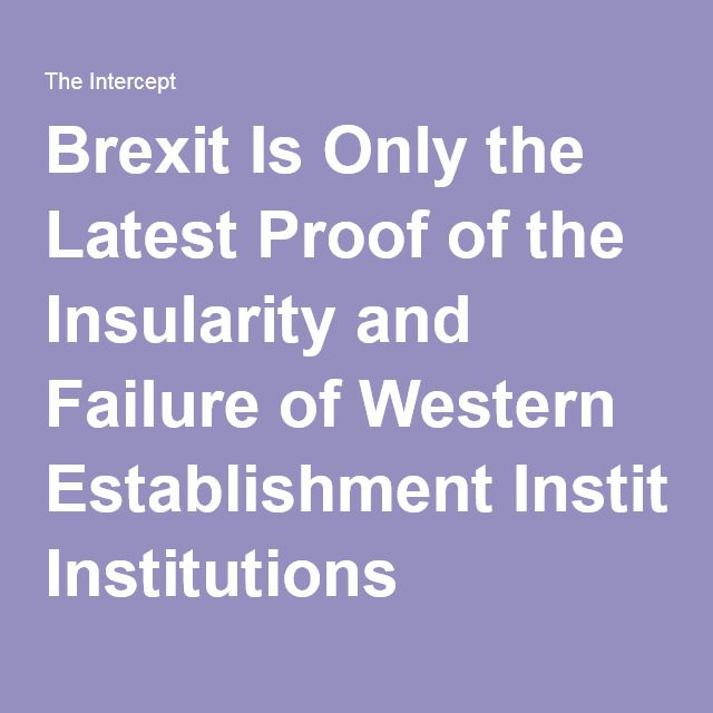 """Owen sent me this article by Glen Greenwald.  He said, """"This article on brexit and the failures of the elites in general is a pretty good explanation of why  I don't like Clinton, she is part of the status quo and I've no doubts she'll just perpetuate it."""