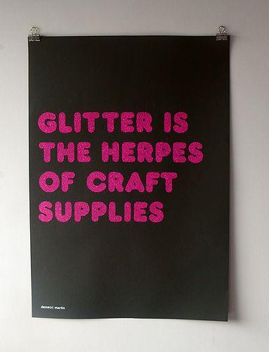 so true. I thought I was alone in my glitter feelings
