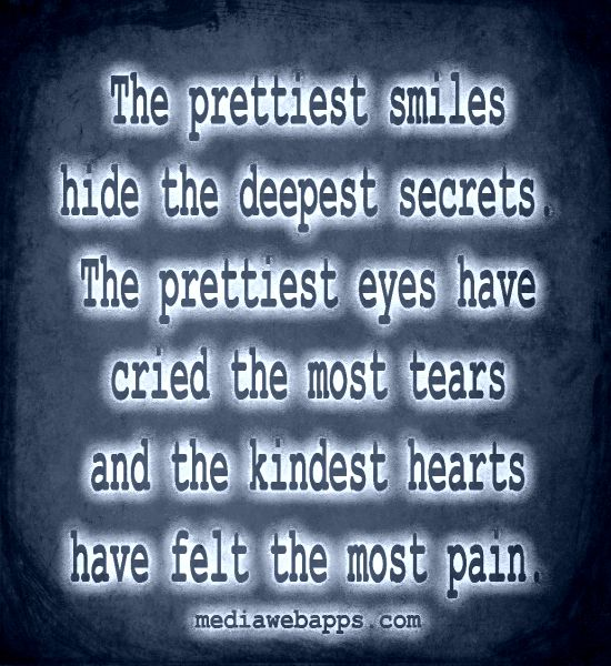 Wow This Hits Home The Prettiest Smiles Hide The Deepest