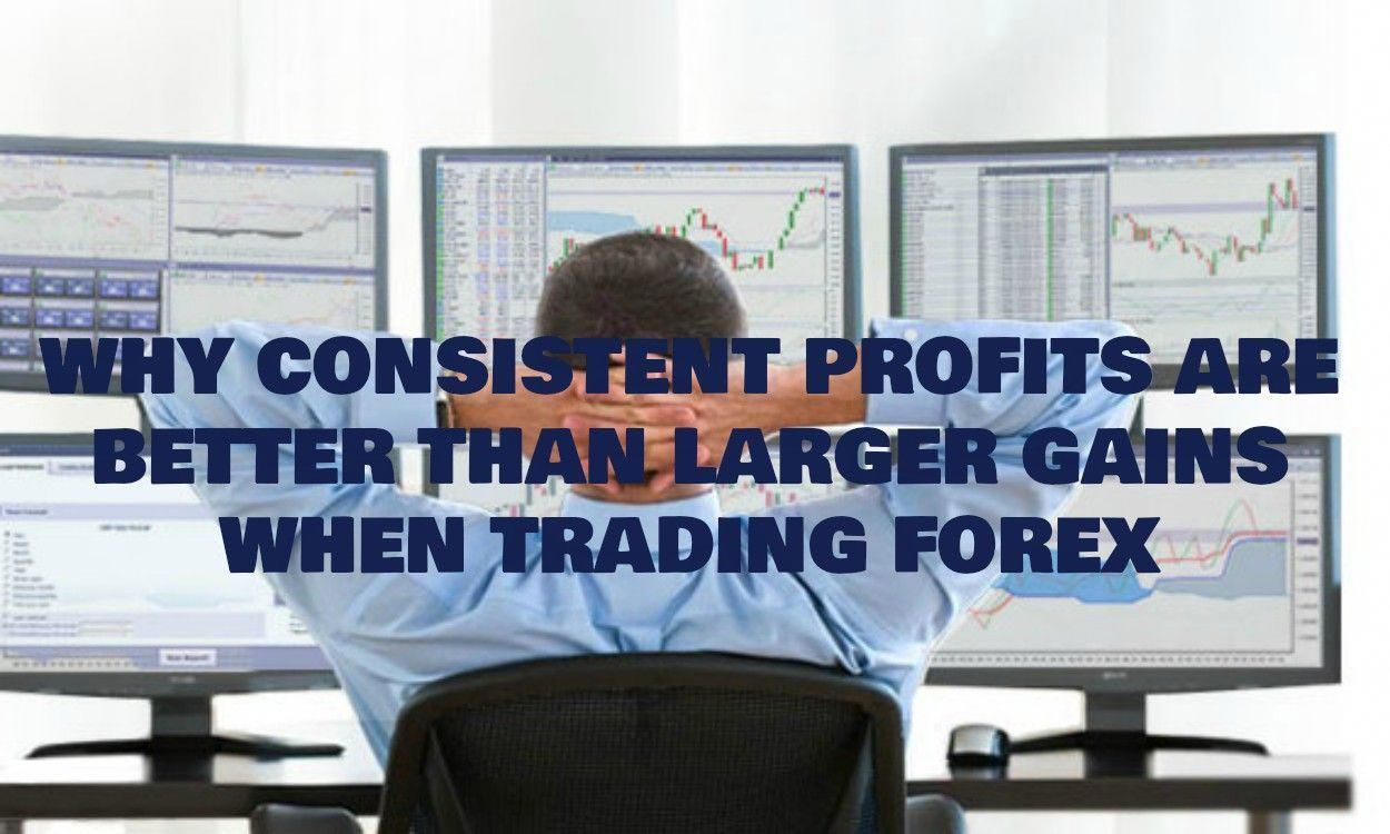 Why Consistent Profits Are Better Than Larger Gains When Trading
