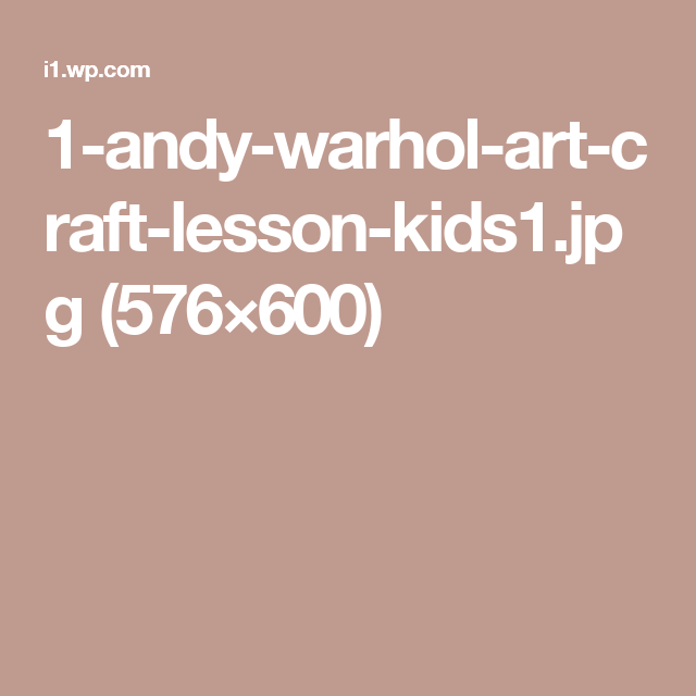 1-andy-warhol-art-craft-lesson-kids1.jpg (576×600)