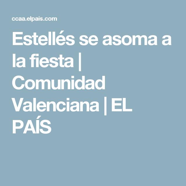Estellés se asoma a la fiesta | Comunidad Valenciana | EL PAÍS