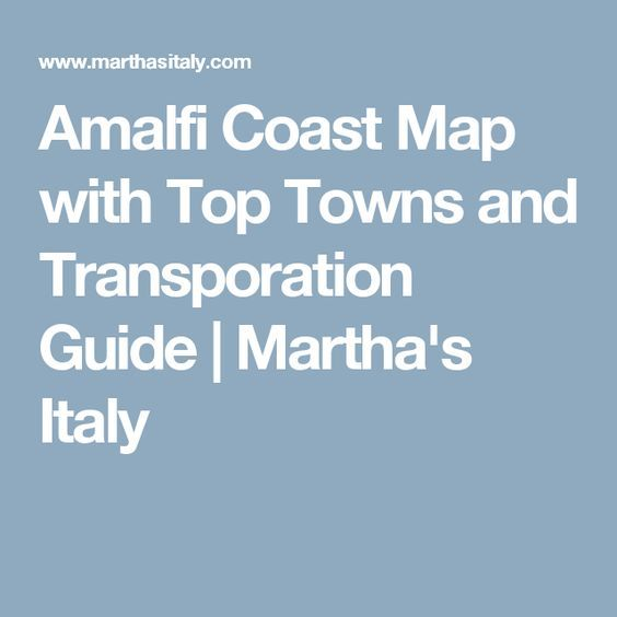 amalfi coast map with top towns and transporation guide martha s