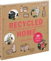 Recycled Home: Transform Your Home Using Salvaged Materials by Rebecca Proctor