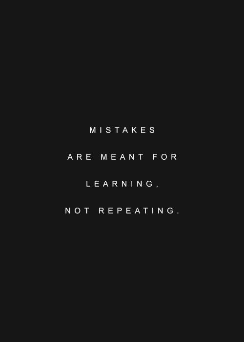 Mistakes Are Meant For Learning Not Repeating Wise Words And