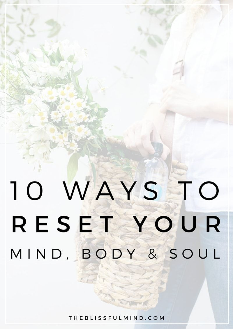 10 Simple Ways To Reset Your Mind Body And Soul The Blissful Mind Mind Body Soul Mindfulness Mind Body