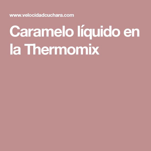 Caramelo líquido en la Thermomix