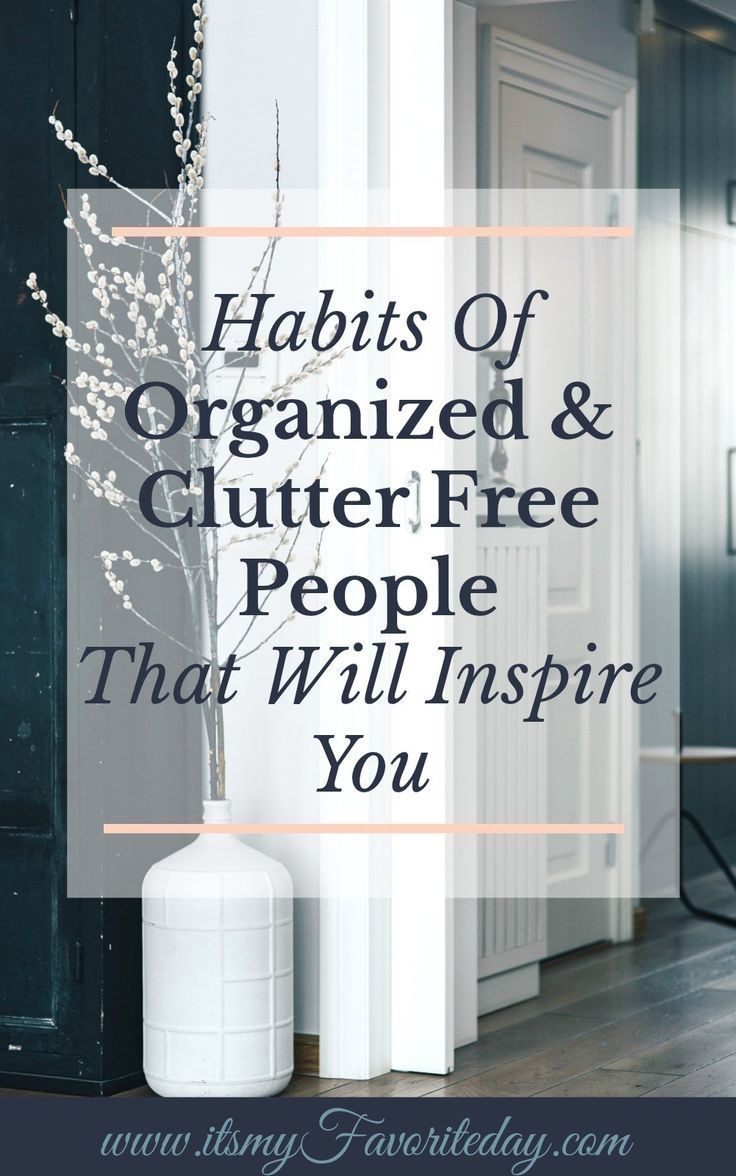 Habits Of Organized Clutter Free People That Will Inspire You ...