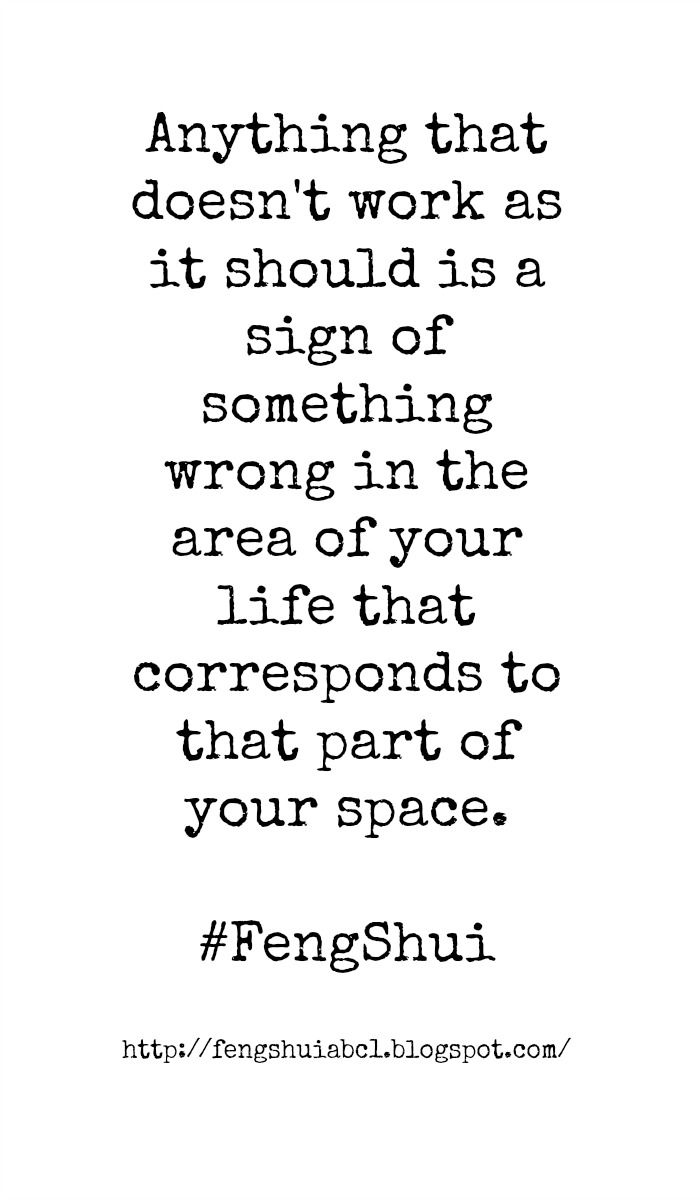Fix things in your life that aren't working for better Feng Shui. http://fengshuiabc1.blogspot.com/