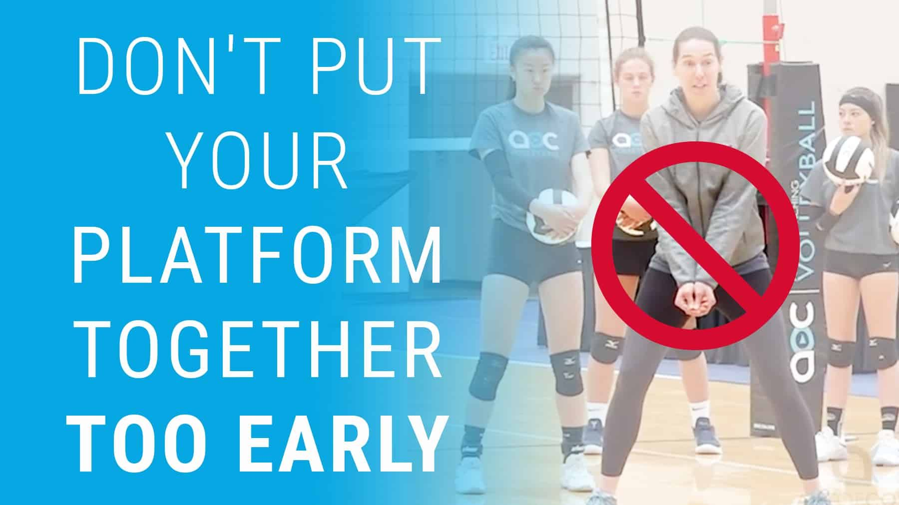 Don T Put Your Platform Together Too Early Coaching Volleyball Volleyball Coaching