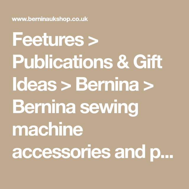 Feetures Publications Gift Ideas Bernina Bernina Sewing Awesome Bogod Sewing Machine Parts