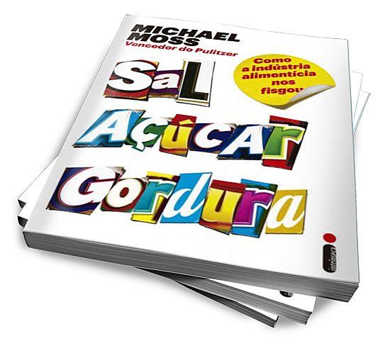 Sal, Açúcar, Gordura - Michael Moss :: Serginho-sucesso