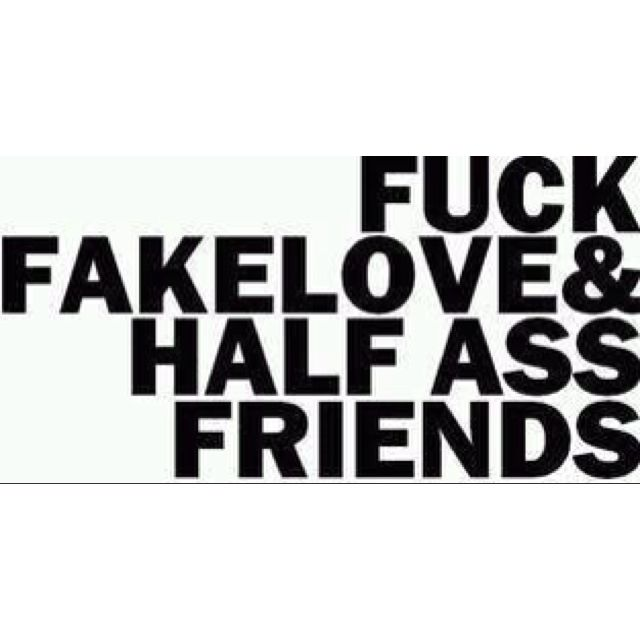 Fuck fake love and fake ass friends