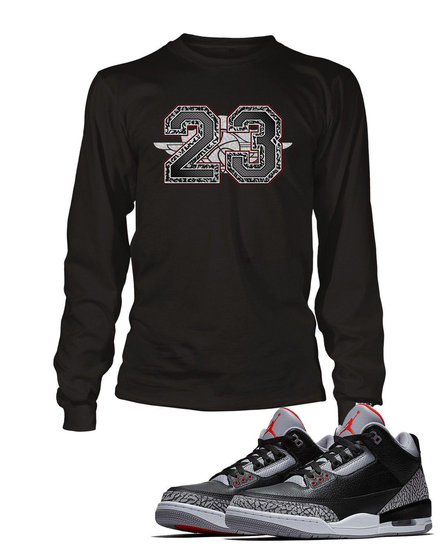 1b1808a83e9512 Long Sleeve T Shirt To Match Retro Air Jordan 3 Black Cement Shoe Custom  Mens Tee Design S M L XL XL-Tall 2XL 2XL-Tall 3XL 3XL-Tall LENGTH 28