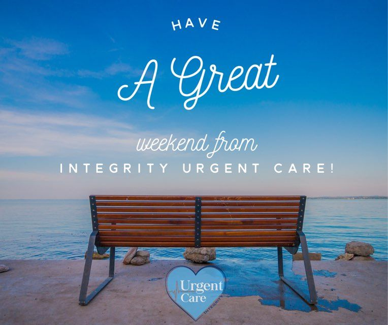 Have A Great Weekend From Integrity Urgent Care Http Www