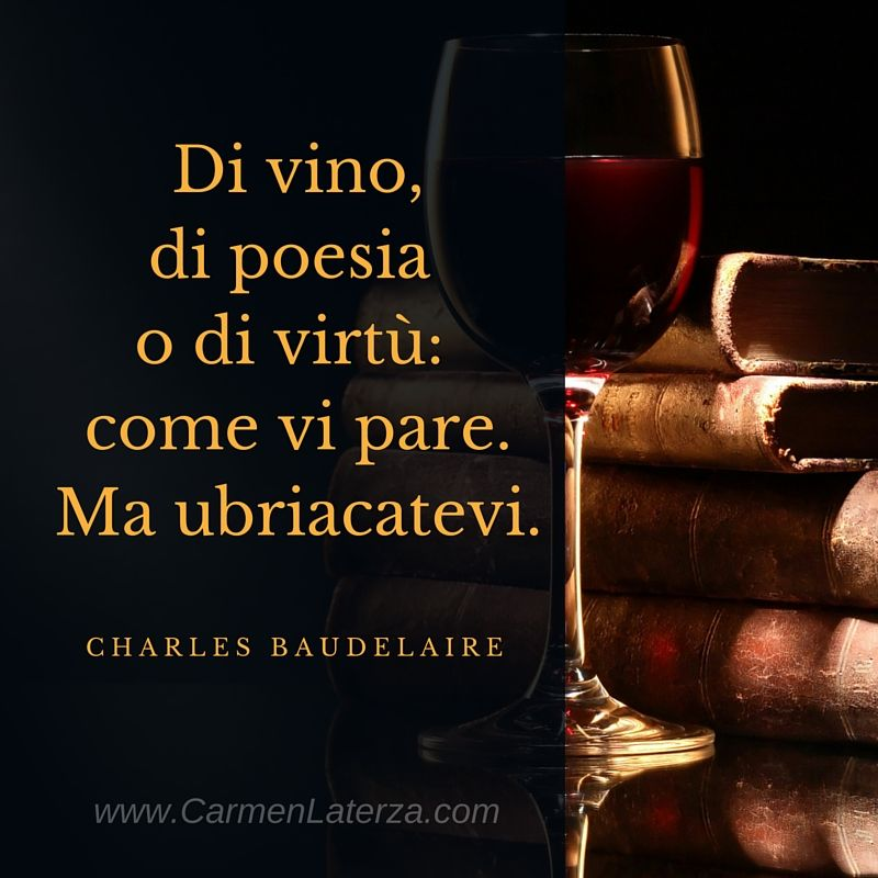 Di Vino Di Poesia O Di Virtù Come Vi Pare Ma Ubriacatevi