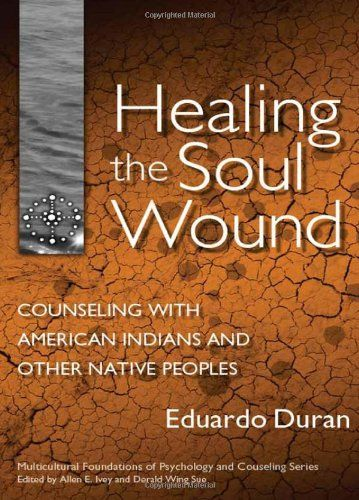 Healing the Soul Wound: Counseling with American Indians and Other Native Peoples (Multicultural Foundations of Psychology and Counseling) $30.11