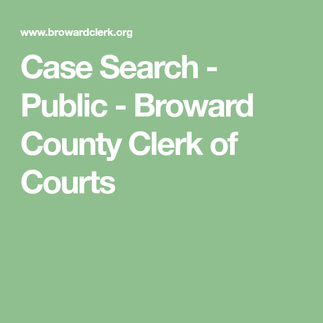 Case Search - Public - Broward County Clerk of Courts   2018-2019