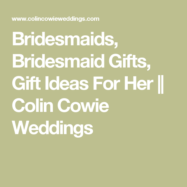 Bridesmaids, Bridesmaid Gifts, Gift Ideas For Her
