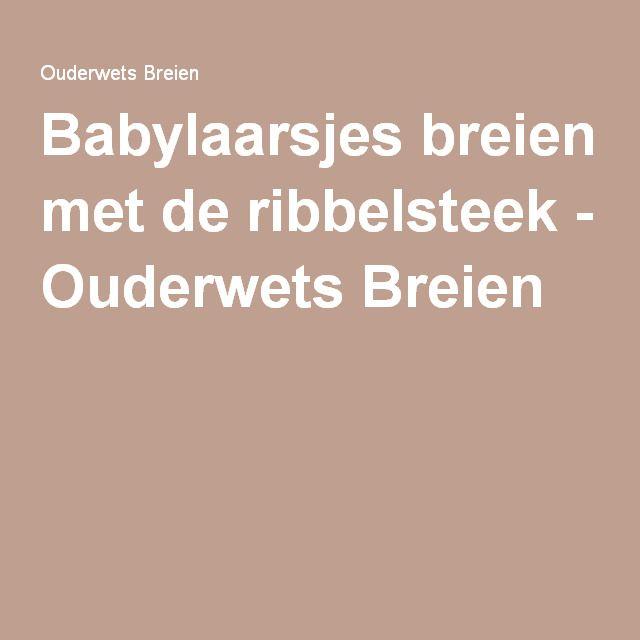 Babylaarsjes breien met de ribbelsteek - Ouderwets Breien