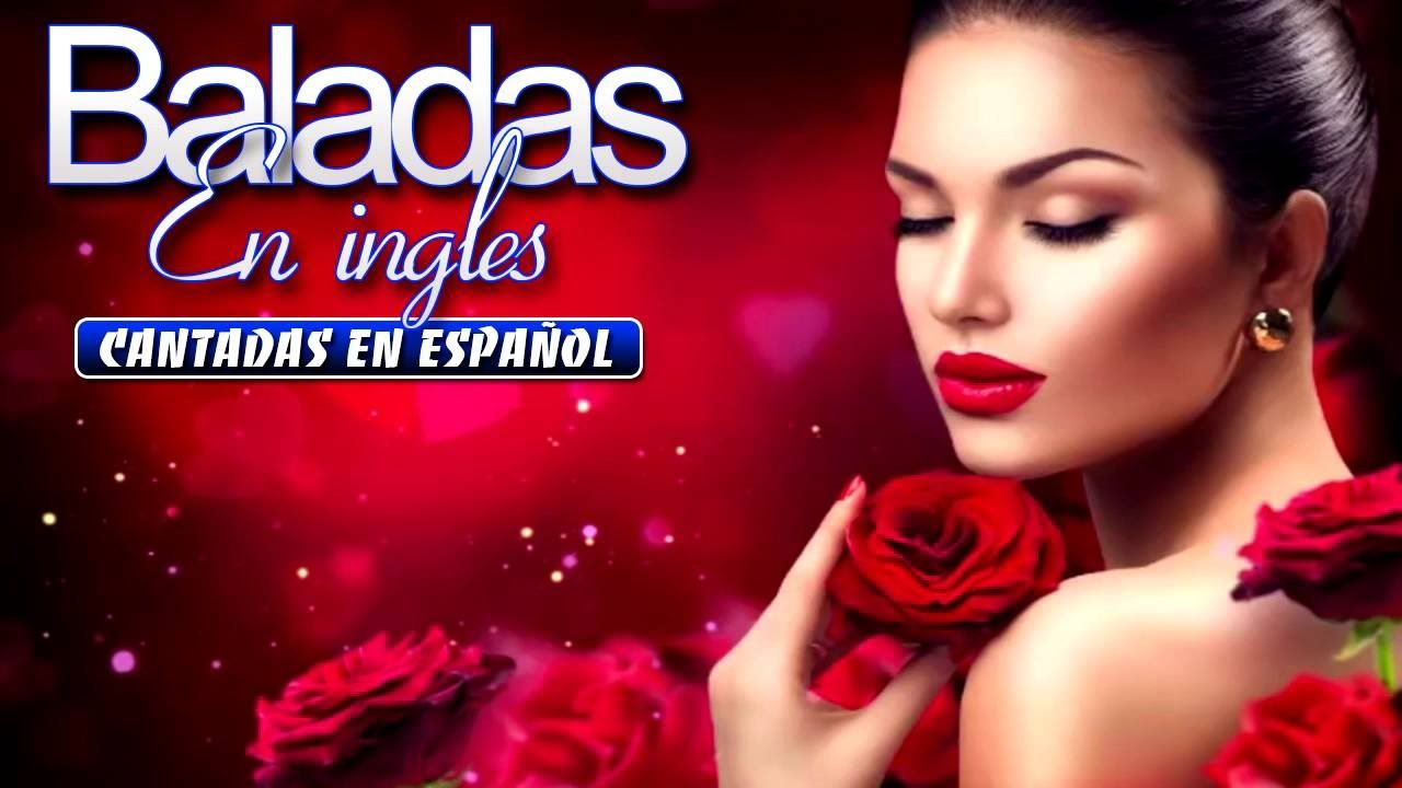 Baladas En Ingles Cantadas En Espanol Musica Romantica En Espanol Canciones Romanticas En Espanol Baladas Romanticas En Espanol