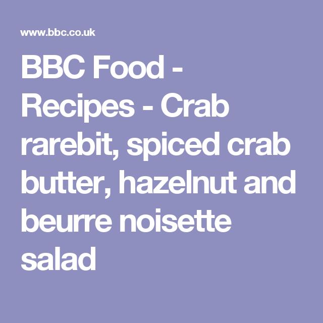 BBC Food - Recipes - Crab rarebit, spiced crab butter, hazelnut and beurre noisette salad
