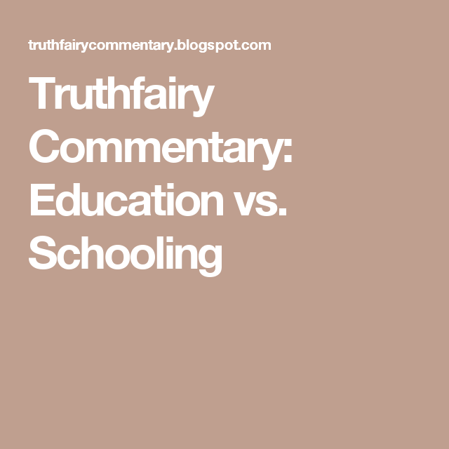 Truthfairy Commentary: Education vs. Schooling | Homeschool: Parent ...