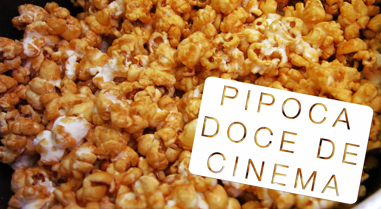 f34126538bc309 Pipoca Doce de Cinema - Confissões de uma Doceira Amadora | DELICIAS ...