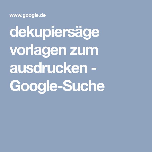 Dekupiersäge Vorlagen Zum Ausdrucken Google Suche Basteln Mit