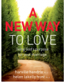 A New Way to Love: Living God's Purpose for Your Marriage (Christian) FACILITATOR'S KIT