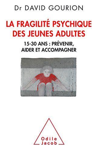 Amazon Fr La Fragilite Des Jeunes Adultes 15 30 Ans Prevenir Aider Accompagner David Gourion Livres Jeunes Adultes Psychique Comptine Signee