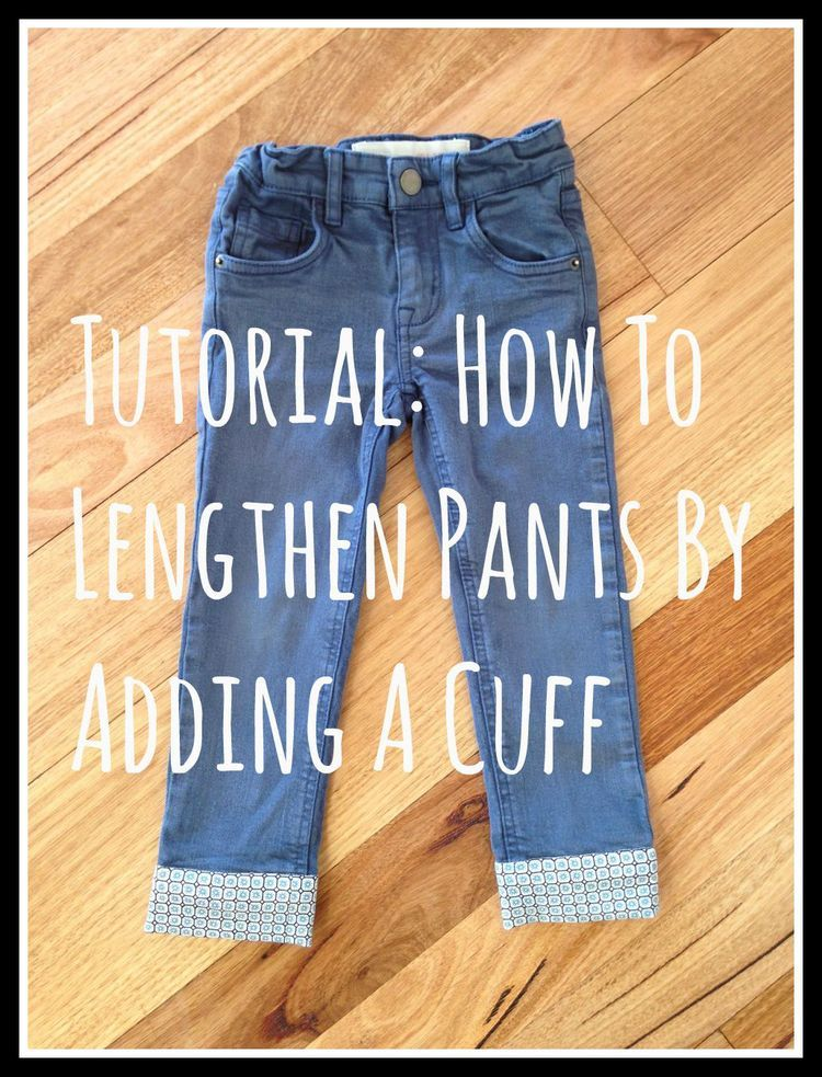 Tutorial: How to lengthen pants by adding a cuff.
