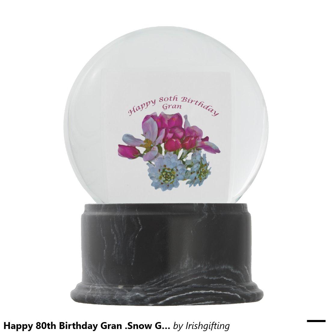 Happy 80th Birthday Gran .Snow Globes Snow Globes