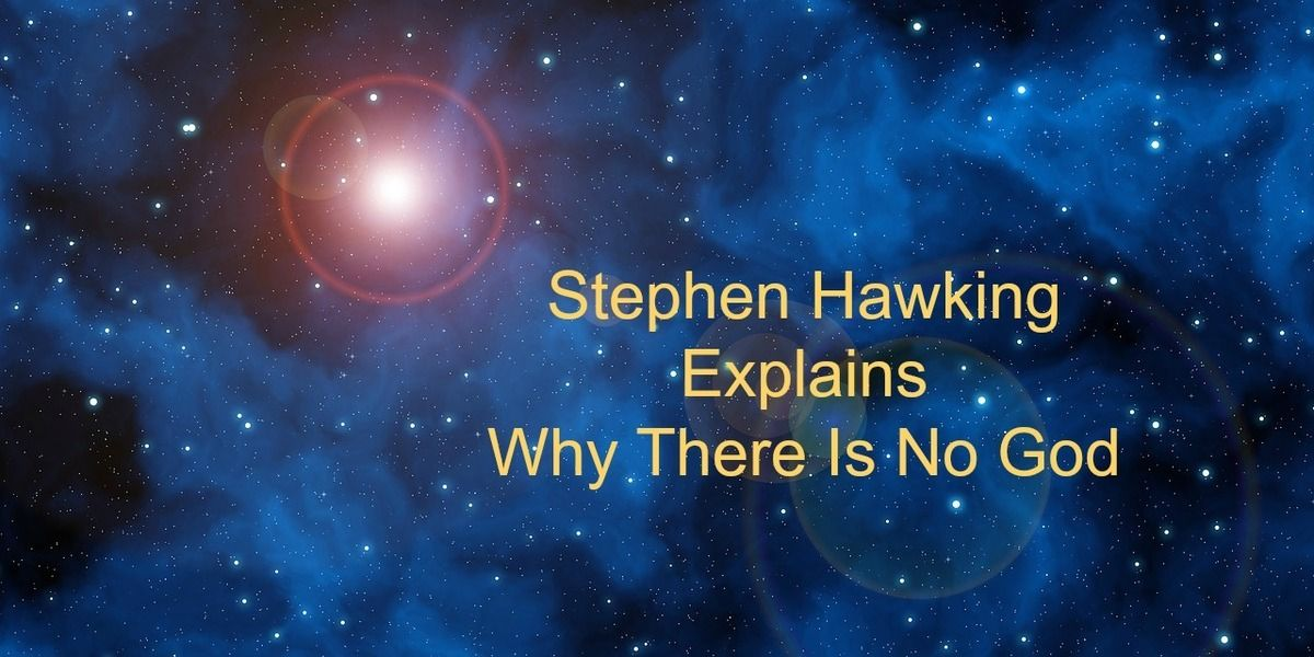 Stephen Hawking Says I M An Atheist And Explains Why Atheist