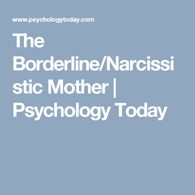 The Borderline Narcissistic Mother Psychology Today Narcissistic Mother Psychology Today Psychology