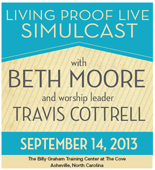 Living Proof Live Simulcast With Beth Moore And Travis Cottrell September 14 Call 1 800 950 2092 To Register Beth Moore Living Proof Ministries Beth