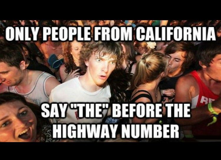21 Too True California Memes - So I guess in other states there are so few freeways people can actually remember if they're highways or interstate freeways... Good for them.