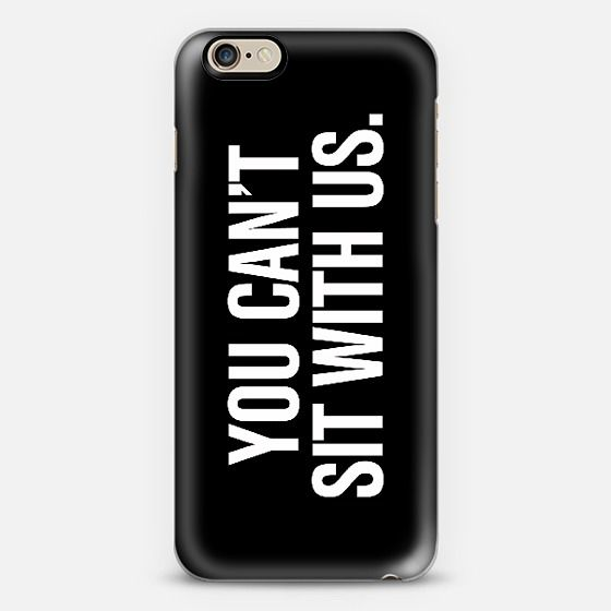 You Can't Sit With Us Mean Girls iPhone 6 Case @casetify Get your customize Instagram phone case at casetify.com! #CustomCase Custom Phone Case   iPhone 6   Casetify   Graphics   Typography   Black & White    Rex Lambo