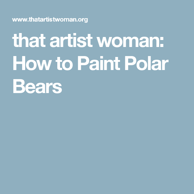 that artist woman: How to Paint Polar Bears