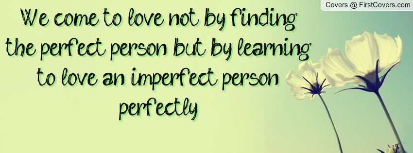 Awesome We Love To Come By Finding A Person Not Perfect   Love! Will You Find